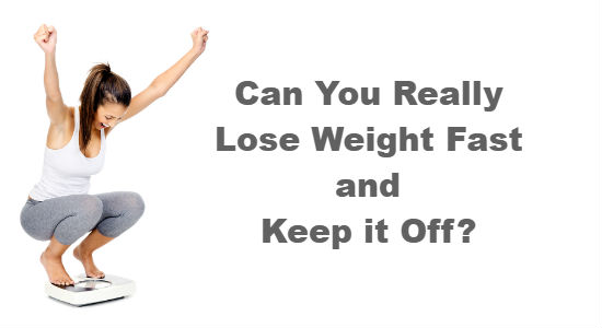 Lose Weight Fast and Keep it Off